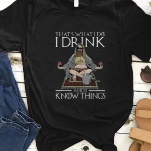 Hot That's What I Do I Drink And I Know Things Fat Thor shirt