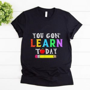 Hot You Gon' Learn Today shirt