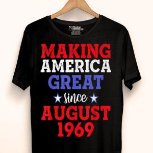 Making America Great Since August 1969 50th shirt