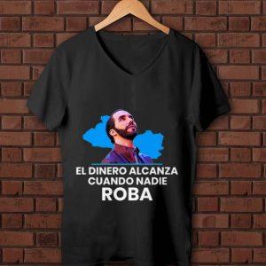 Nice El Dinero Alcanza Cuando Nadie Roba nayib Bukele shirt