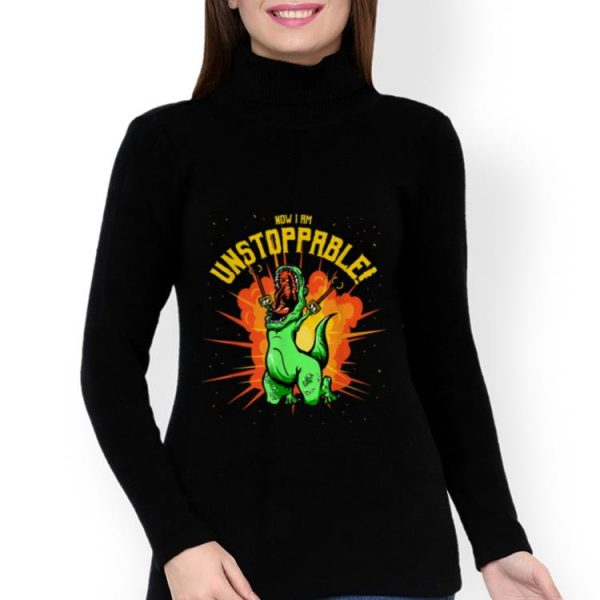 Nice Now I Am Unstoppable T-Rex Dinosaur Claws shirt