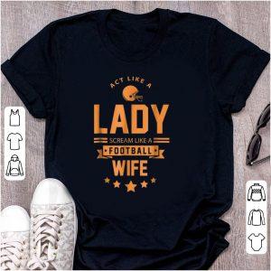 Official Act Like A Lady Scream Like A Footbal Wife shirt