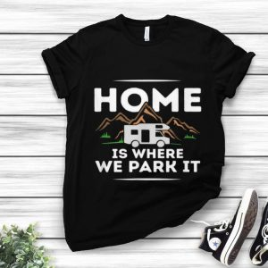 Official Motorhome Accessories Camper Home Is Where We Park It shirt