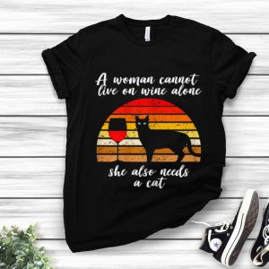 Original A woman Cannot Live On Wine Alone She Also Need A Cat Vintage shirt