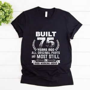 Original Built 75 Years Ago All Original Parts And Most Still In Good Working Order shirt