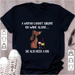 Original Dachshund A Woman Cannot Survive On Wine Alone She Also Needs A Dog shirt