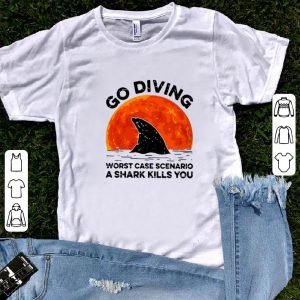 Original Go Diving Worst Case Scenario A Shark Kills You shirt