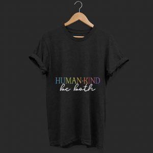 Original Humankind Be Both shirt