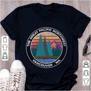Original the Great Pacific North West Vancouver shirt