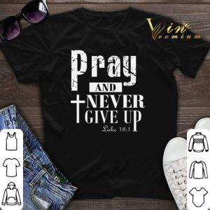 Pray and never give up Luke shirt sweater