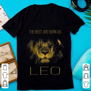 Premium The best are born as Leo proud like a lion shirt