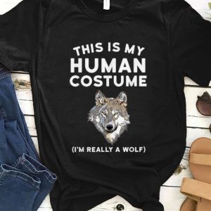 Pretty This is My Human Costume I'm Really a Wolf shirt