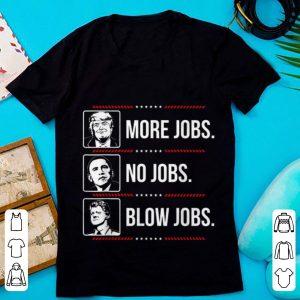 Pretty Trump More Jobs Obama No Jobs Bill Cinton Blow Jobs shirt