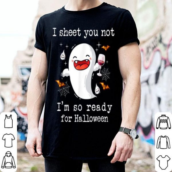 Top I Sheet You Not I'm So Ready For Halloween shirt