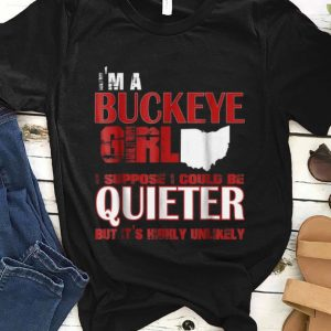 Top I'm A Buckeye Girl I Suppose I Could Be Quieter But It's Highly Unlikely shirt