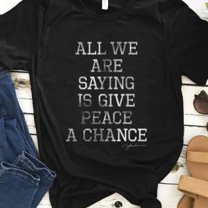 Top John Lennon All We Are Saying Is Give Peace A Chance shirt