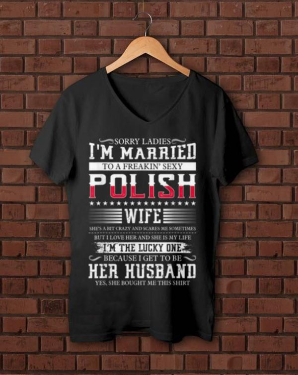 Top Sorry Ladies I'm Married To A Freakin' Sexy Polish shirt