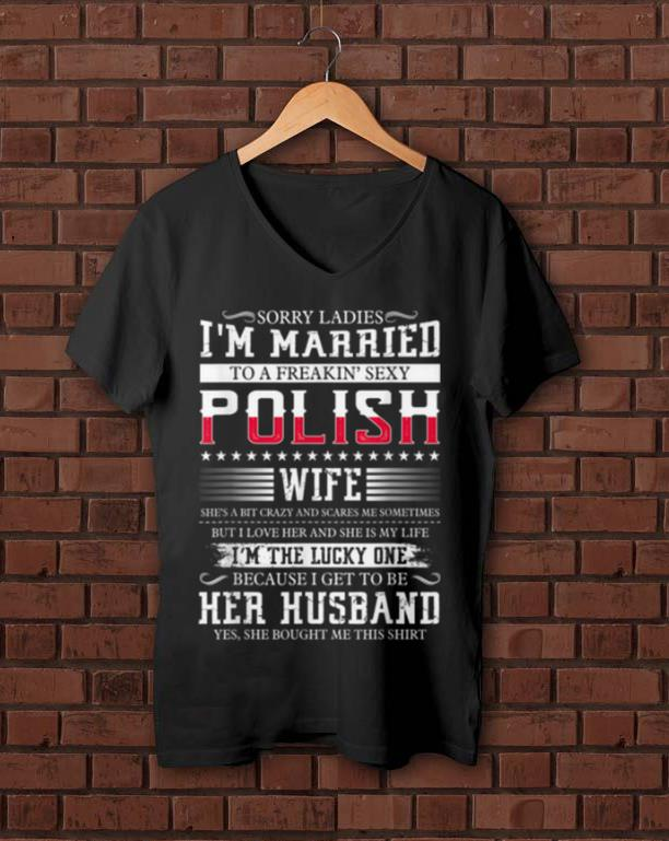 Top Sorry Ladies I m Married To A Freakin Sexy Polish shirt 1 - Top Sorry Ladies I'm Married To A Freakin' Sexy Polish shirt