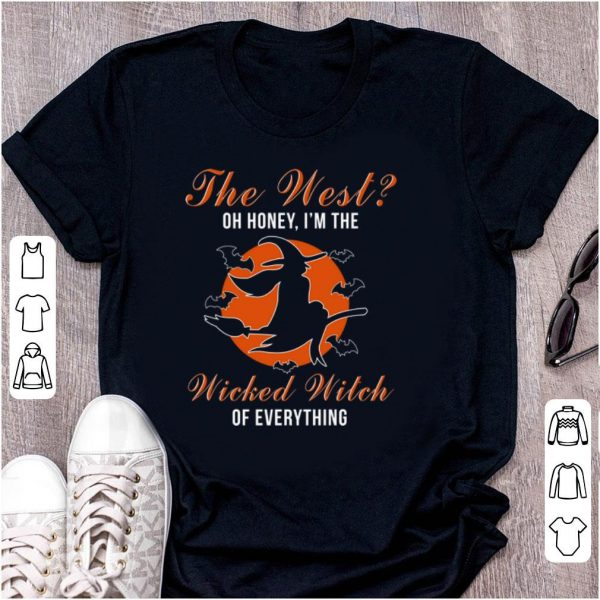 Top The West Oh Honey I'm The Wicked Witch Of Everything shirt
