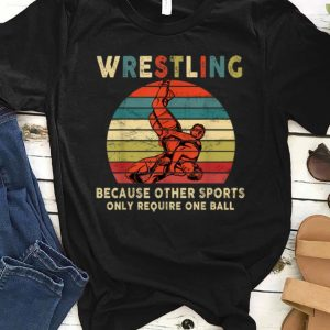 Top Vintage Wrestling Because Other Sports Only Require One Ball shirt