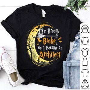 My Broom Is Broke So I Became An Architect Halloween shirt