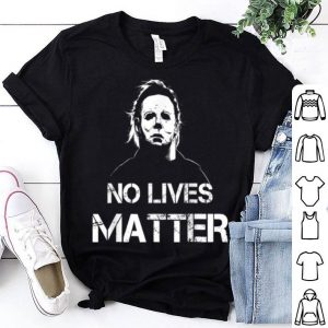 No Lives Matter Michael-myers-funny Halloween Horror Funny T shirt