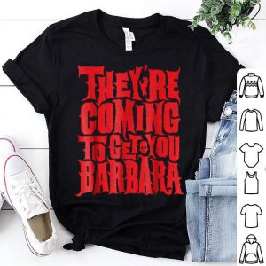 Official They're Coming To Get You Barbara shirt