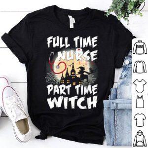 Premium Full Time Nurse Part Time Witch Cute Halloween Nurse shirt