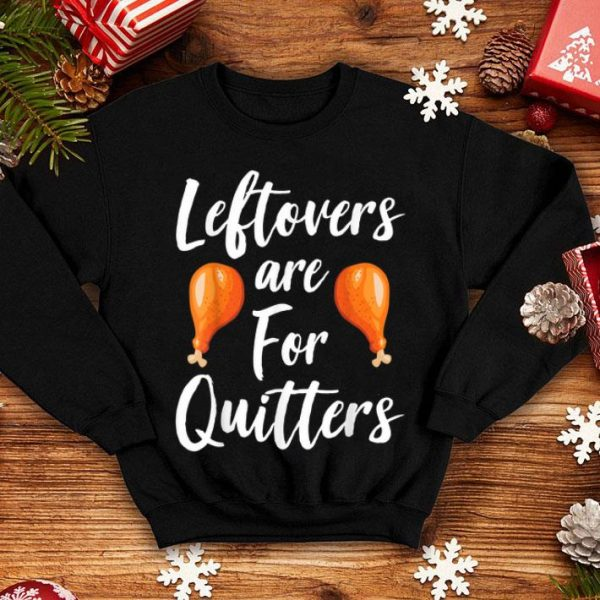 Beautiful Leftovers are For Quitters Turkey Happy Thanksgiving Funny shirt