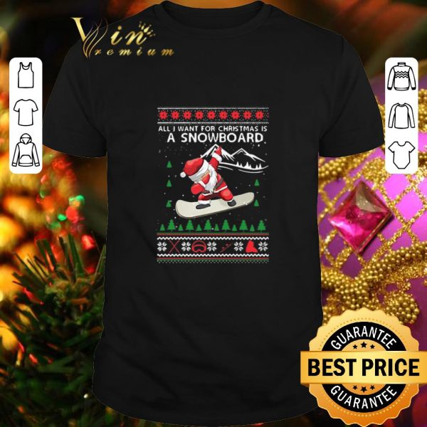 Funny Santa All I Want For Christmas Is A Snowboard Ugly Christmas shirt