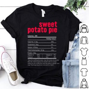 Nice Thanksgiving Sweet Potato Pie Nutritional Facts Gift shirt