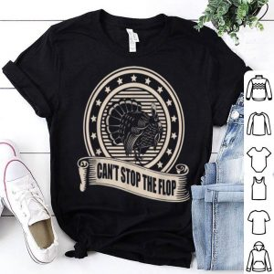 Awesome Can't Stop The Flop - Funny Turkey Hunting shirt