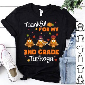 Awesome Thankful For My 3rd Grade Turkeys Funny Thanksgiving Teacher shirt