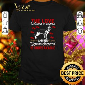 Funny The love between a woman and her German Shepherd is unbreakable shirt