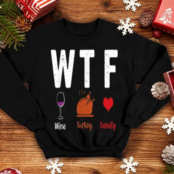 Nice Thanksgiving Day Gift WTF Wine Turkey Family Funny shirt