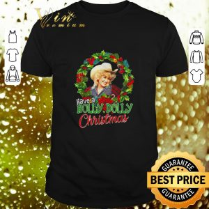 Premium Have a Holly Dolly Christmas Dolly Parton shirt