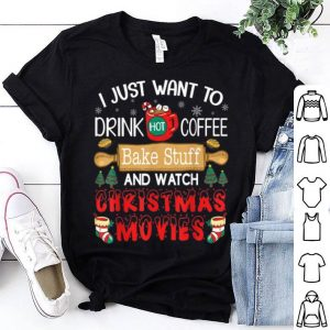 Premium I Just Want To Drink Coffee Bake Stuff Watch Chrismas Movies shirt