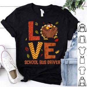 Premium LOVE School Bus Driver Turkey Autumn Fall Thanksgiving shirt