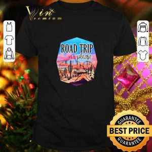 Premium Road Trip please picture shirt