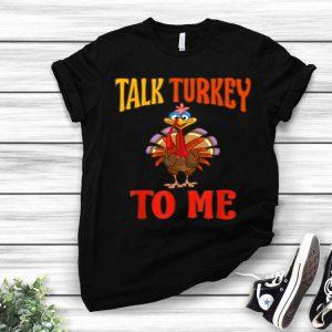 Premium Talk Turkey To Me Thanksgiving shirt