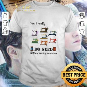 Premium Yes i really do need all these sewing machines shirt