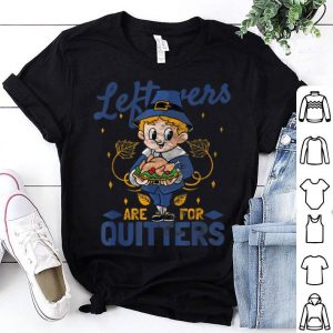 Top Thanksgiving - Leftovers Are For Quitters shirt