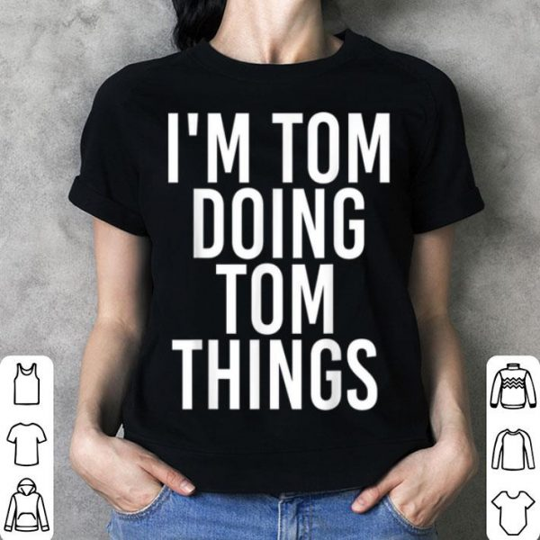Awesome I'M TOM DOING TOM THINGS Funny Christmas Gift Idea sweater