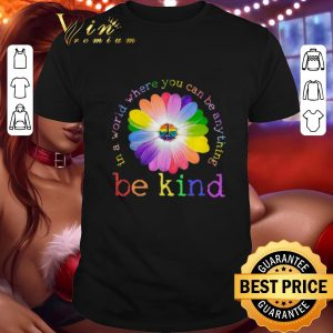 Cheap LGBT flower in world where you can be anything be kind shirt
