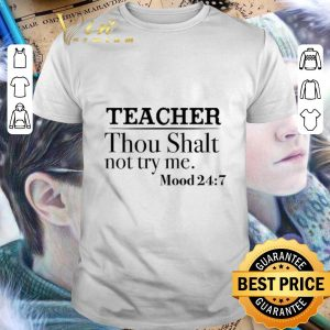 Funny Teacher Thou Shalt not try me Mood 24 7 shirt