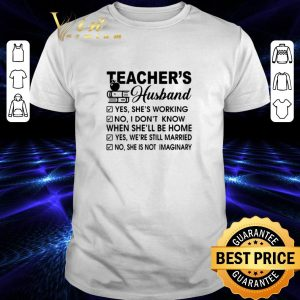 Funny Teacher's husband yes she's working no i don't know when she'll be home shirt