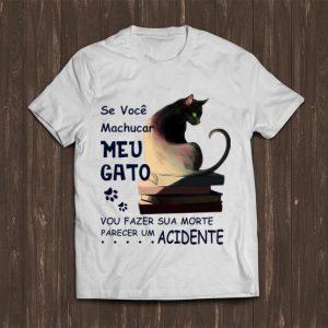 Hot Se Voce Machucar Meu Gato Vou Fazer Sua Morte Parecer Acidente shirt