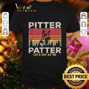 Premium German Shepherd Pitter Patter Let's Get At'er Vintage shirt