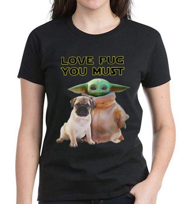 Pretty Star Wars Baby Yoda Love Pug You Must shirt