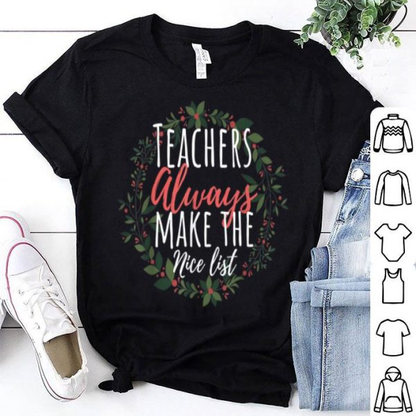 Pretty Teachers Always Make The Nice List Christmas Funny Xmas sweater